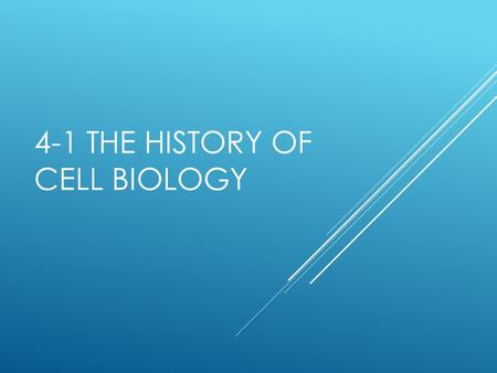 4-1 THE HISTORY OF CELL BIOLOGY. THE DISCOVERY OF CELLS  Cell – the smallest unit of life that can carryout all of the processes of life.