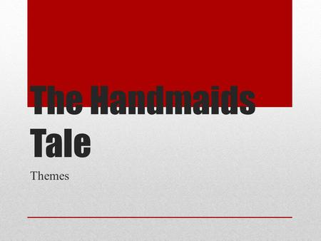"The Handmaids Tale Themes. The Handmaids Tale Margaret Atwood's ""The Handmaids Tale"" has many obvious and underlining themes. She leaves the readers with."