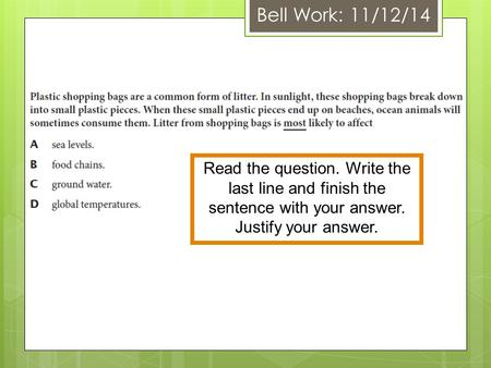 Bell Work: 11/12/14 Read the question. Write the last line and finish the sentence with your answer. Justify your answer.