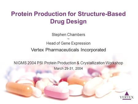 Protein Production for Structure-Based Drug Design Stephen Chambers ~ Head of Gene Expression Vertex Pharmaceuticals Incorporated NIGMS 2004 PSI Protein.