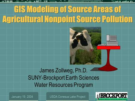 January 19, 2004USDA Conesus Lake Project GIS Modeling of Source Areas of Agricultural Nonpoint Source Pollution James Zollweg, Ph.D. SUNY-Brockport Earth.