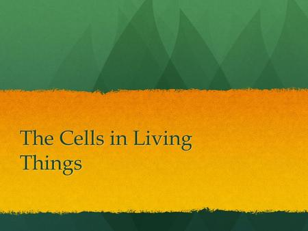 The Cells in Living Things. Cells are the building blocks of living things. Most living things have basic needs: Most living things have basic needs: