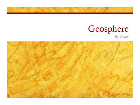Geosphere By Owen.