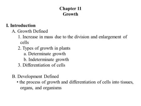 Chapter 11 Growth I. Introduction A. Growth Defined 1. Increase in mass due to the division and enlargement of cells 2. Types of growth in plants a. Determinate.