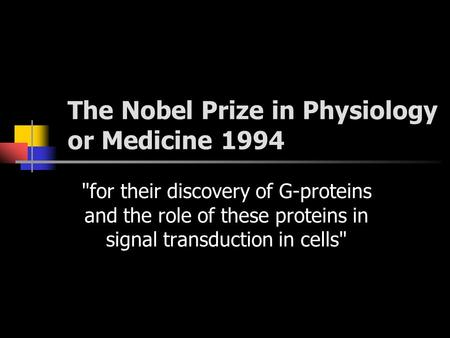 The Nobel Prize in Physiology or Medicine 1994 for their discovery of G-proteins and the role of these proteins in signal transduction in cells