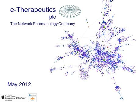 E-Therapeutics plc The <strong>Network</strong> Pharmacology Company May 2012.