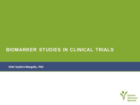 BIOMARKER STUDIES IN CLINICAL TRIALS Vicki Seyfert-Margolis, PhD.