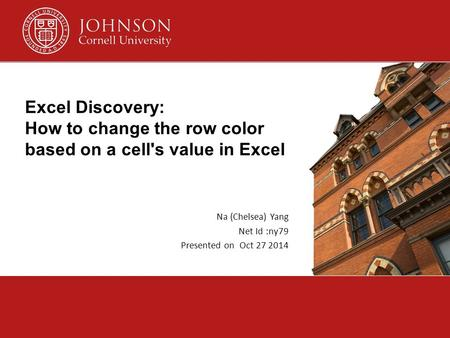 Excel Discovery: How to change the row color based on a cell's value in Excel Na (Chelsea) Yang Net Id :ny79 Presented on Oct 27 2014.