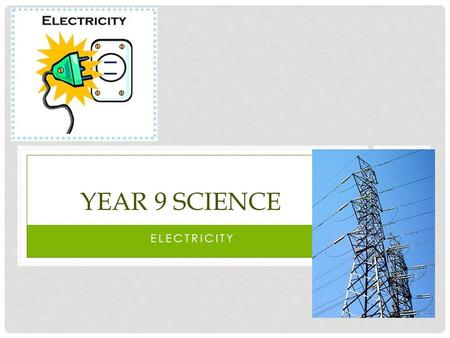 ELECTRICITY YEAR 9 SCIENCE. TEACHER CONTACTS Mrs Schoenmaker Location: Science Staffroom E05.
