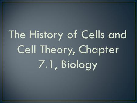 The History of Cells and Cell Theory, Chapter 7.1, Biology