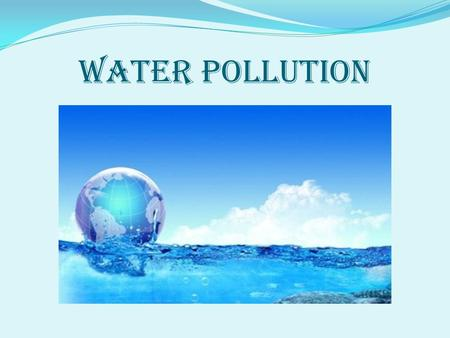 Water pollution. Most of the water supplied for drinking is through rivers.