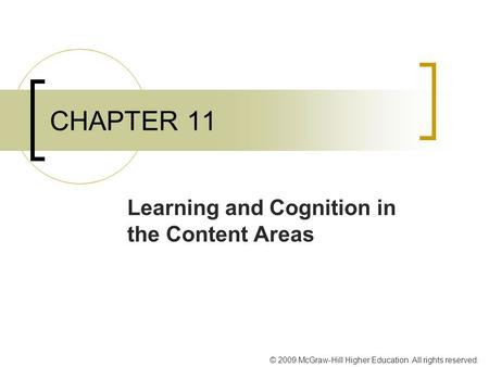 © 2009 McGraw-Hill Higher Education. All rights reserved. CHAPTER 11 Learning and Cognition in the Content Areas.