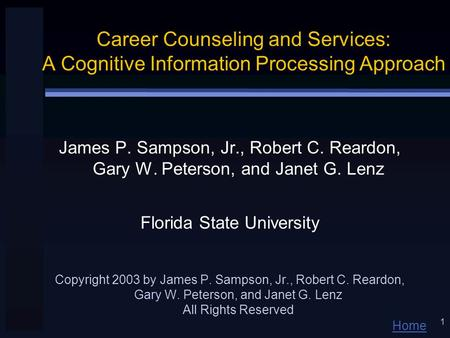 Home 1 Career Counseling and Services: A Cognitive Information Processing Approach James P. Sampson, Jr., Robert C. Reardon, Gary W. Peterson, and Janet.