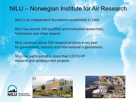 NILU is an independent foundation established in 1969 NILU has around 200 qualified and motivated researchers, technicians and other experts NILU conducts.