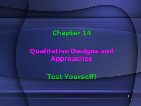 1 Chapter 14 Qualitative Designs and Approaches Test Yourself!