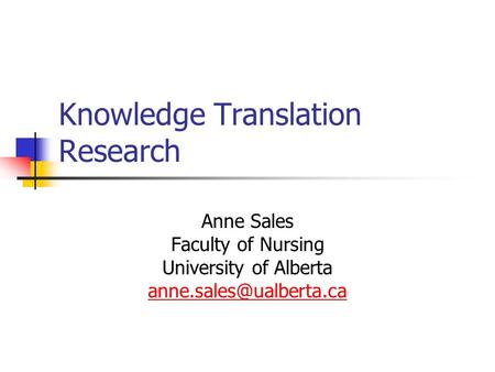 Knowledge Translation Research Anne Sales Faculty of Nursing University of Alberta