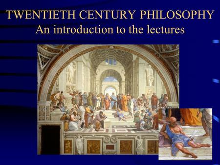 TWENTIETH CENTURY PHILOSOPHY An introduction to the lectures.