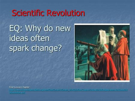 Scientific Revolution EQ: Why do new ideas often spark change? Find Lesson Chapter: