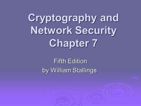 Cryptography and Network Security Chapter 7 Fifth Edition by William Stallings.