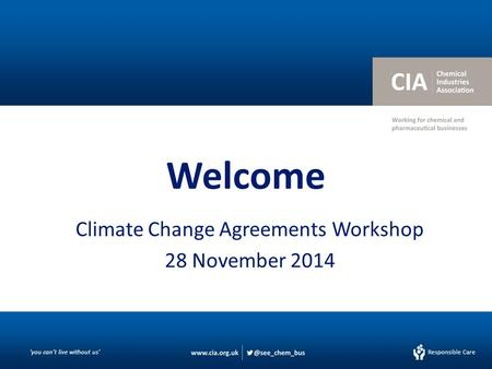 Responsible Care 'you can't live without us' Responsible Care Welcome Climate Change Agreements Workshop 28 November 2014.