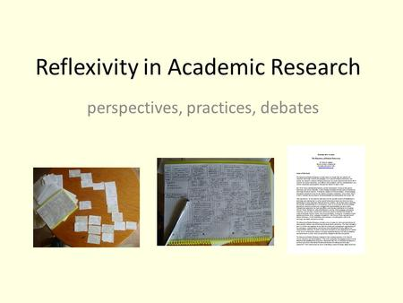Reflexivity in Academic Research perspectives, practices, debates.