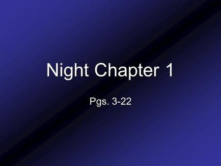 Night Chapter 1 Pgs. 3-22.
