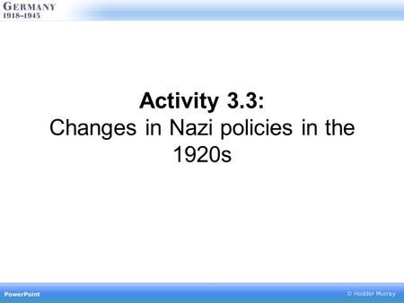 Activity 3.3: Changes in Nazi policies in the 1920s.