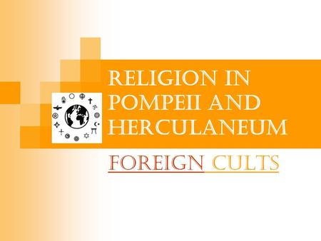 Religion in Pompeii and Herculaneum ForeignForeign Cults.