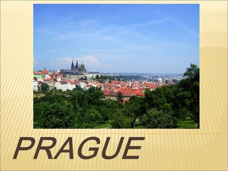 PRAGUE.  the capital of the Czech Republic  the largest city in the CR, 15 th largest in the EU  it is also the historical capital of Bohemia  situated.