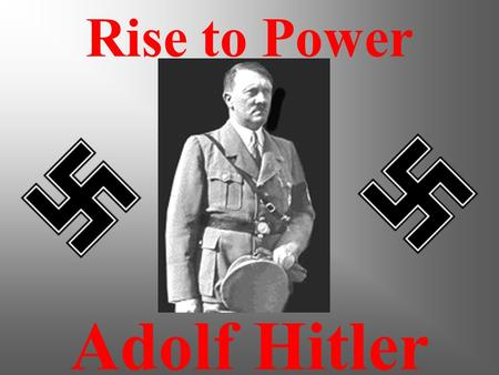 Adolf Hitler Rise to Power Objectives: The objective of this presentation is to give students an understanding of Adolf Hitler's life. Students will.