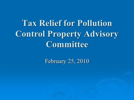 Tax Relief for Pollution Control Property Advisory Committee February 25, 2010.