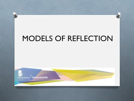 MODELS OF REFLECTION. What informs the way you do things?