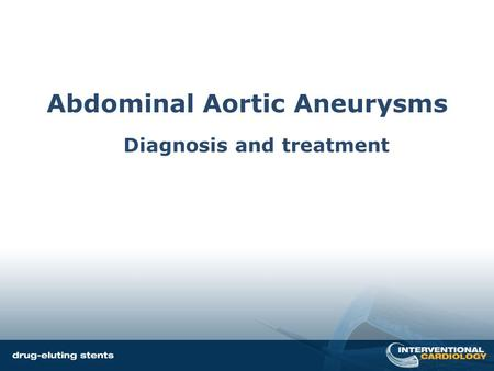 Abdominal Aortic Aneurysms Diagnosis and treatment