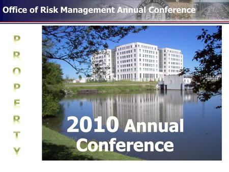 Office of Risk Management Annual Conference. AGENDA  Remembering 2009  Types of Claims Handled by the Property Unit  What to do after a loss  How.