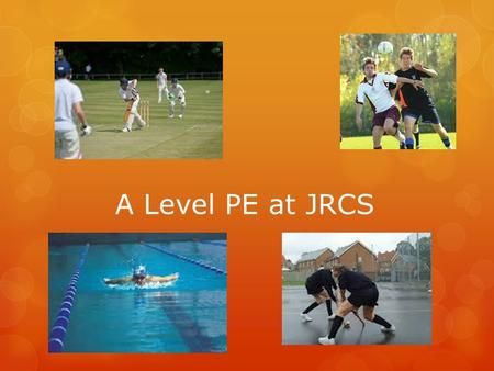 A Level PE at JRCS. Course Outline  Aims of the course are : - To increase physical competency - To develop involvement in physical activity - To increase.