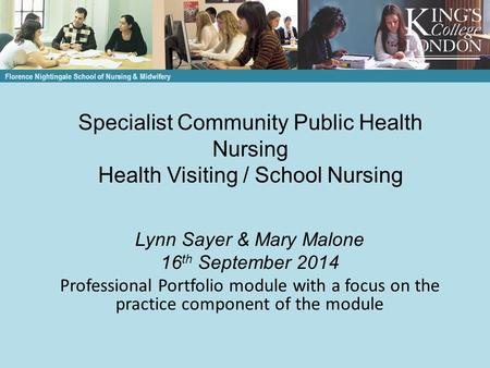 Specialist Community Public Health Nursing Health Visiting / School Nursing Lynn Sayer & Mary Malone 16 th September 2014 Professional Portfolio module.
