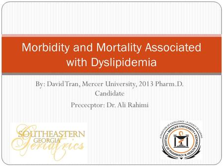 By: David Tran, Mercer University, 2013 Pharm.D. Candidate Prececptor: Dr. Ali Rahimi Morbidity and Mortality Associated with Dyslipidemia.