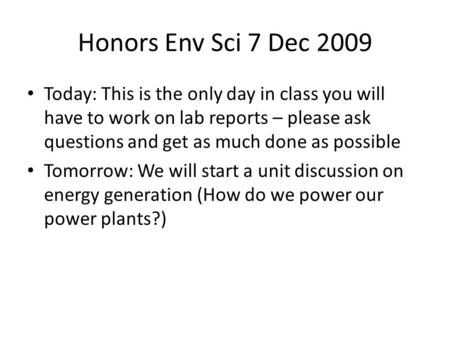 Honors Env Sci 7 Dec 2009 Today: This is the only day in class you will have to work on lab reports – please ask questions and get as much done as possible.