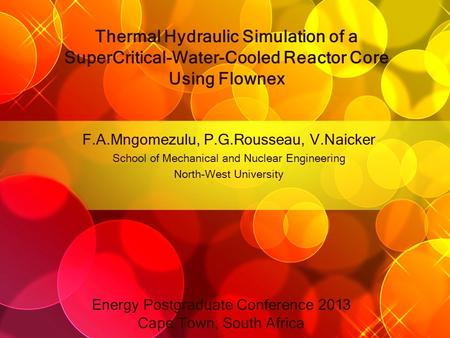 Thermal Hydraulic Simulation of a SuperCritical-Water-Cooled Reactor Core Using Flownex F.A.Mngomezulu, P.G.Rousseau, V.Naicker School of Mechanical and.