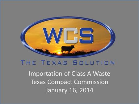 Importation of Class A Waste Texas Compact Commission January 16, 2014.