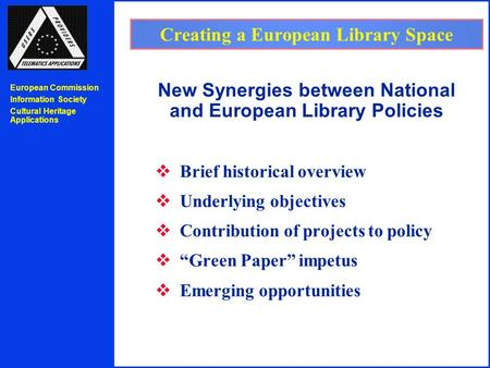 European Commission Information Society Cultural Heritage Applications Creating a European Library Space New Synergies between National and European Library.