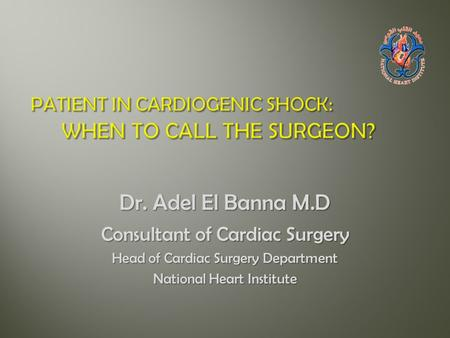 Dr. Adel El Banna M.D Consultant of Cardiac Surgery Head of Cardiac Surgery Department National Heart Institute.
