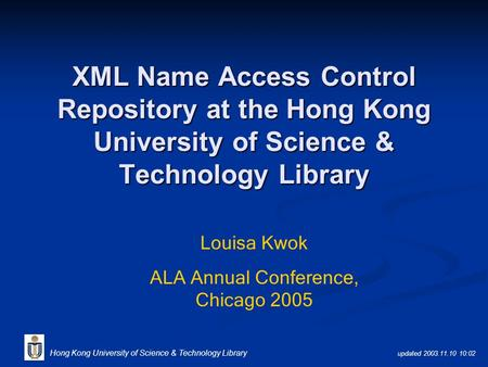 Updated 2003.11.10 10:02 Hong Kong University of Science & Technology Library XML Name Access Control Repository at the Hong Kong University of Science.