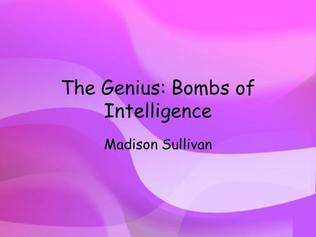 The Genius: Bombs of Intelligence Madison Sullivan.