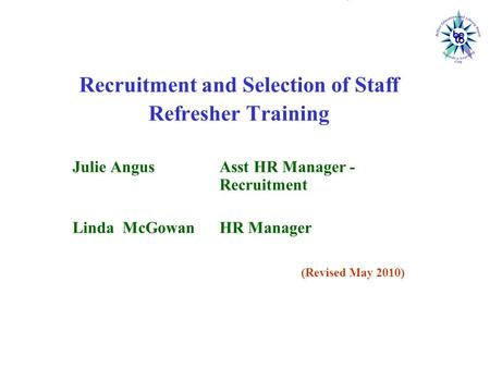 Belfast Education and Library Board Recruitment and Selection of Staff Refresher Training Julie Angus Asst HR Manager - Recruitment Linda McGowan HR Manager.