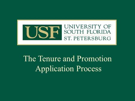 The Tenure and Promotion Application Process. Each candidate is responsible for compiling the materials for his/her application with the assistance of.