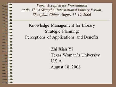 Paper Accepted for Presentation at the Third Shanghai International Library Forum, Shanghai, China, August 17-19, 2006 Knowledge Management for Library.