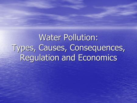 Water Pollution: Types, Causes, Consequences, Regulation and Economics.