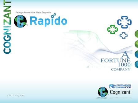 Thank You ©2012, Cognizant. Rapido has been created by the Research and Development team from QE&A Technology CoE Rapido is continuously enhanced and.