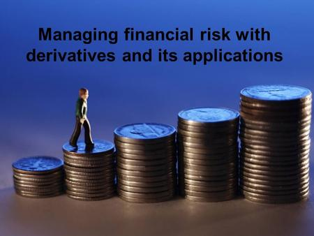 Managing financial risk with derivatives and its applications.